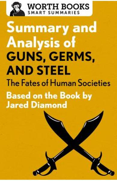 Summary and Analysis of Guns, Germs, and Steel: The Fates of Human Societies: Based on the Book by Jared Diamond - Worth Books