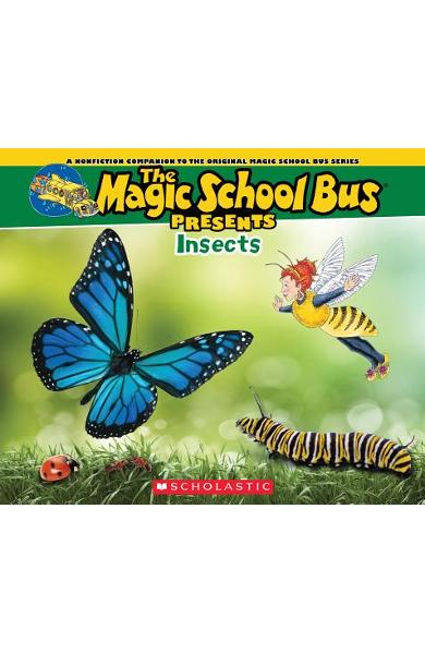 The Magic School Bus Presents: Insects: A Nonfiction Companion to the Original Magic School Bus Series - Tom Jackson