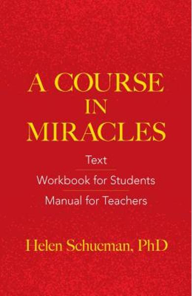 A Course in Miracles: Text, Workbook for Students, Manual for Teachers - Helen Schucman
