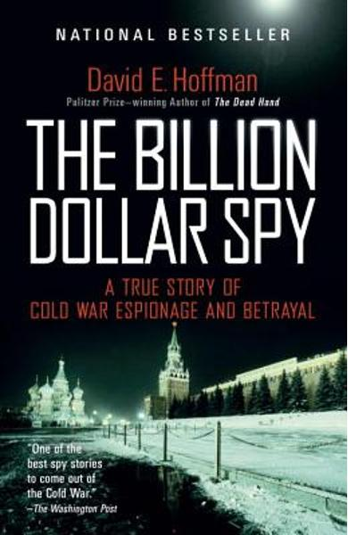 The Billion Dollar Spy: A True Story of Cold War Espionage and Betrayal - David E. Hoffman