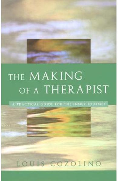 The Making of a Therapist: A Practical Guide for the Inner Journey - Louis Cozolino
