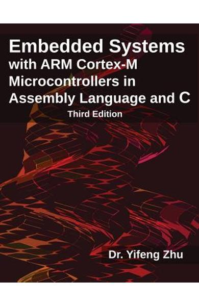Embedded Systems with Arm Cortex-M Microcontrollers in Assembly Language and C: Third Edition - Yifeng Zhu