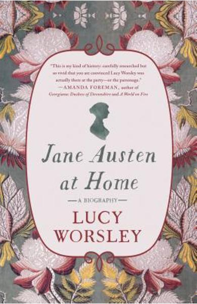 Jane Austen at Home: A Biography - Lucy Worsley