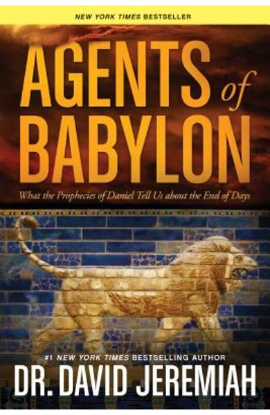 Agents of Babylon: What the Prophecies of Daniel Tell Us about the End of Days - David Jeremiah