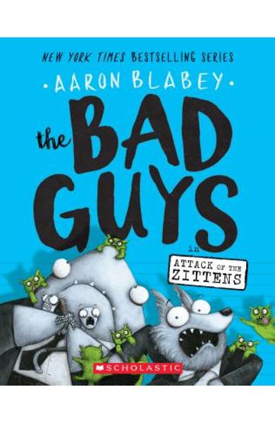The Bad Guys in Attack of the Zittens (the Bad Guys #4), Volume 4 - Aaron Blabey
