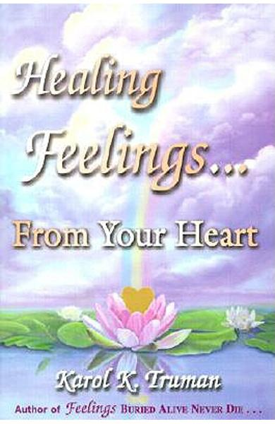 Healing Feelings...from Your Heart - Karol K. Truman