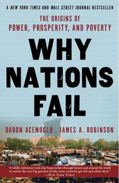 Why Nations Fail: The Origins of Power, Prosperity, and Poverty - Daron Acemoglu