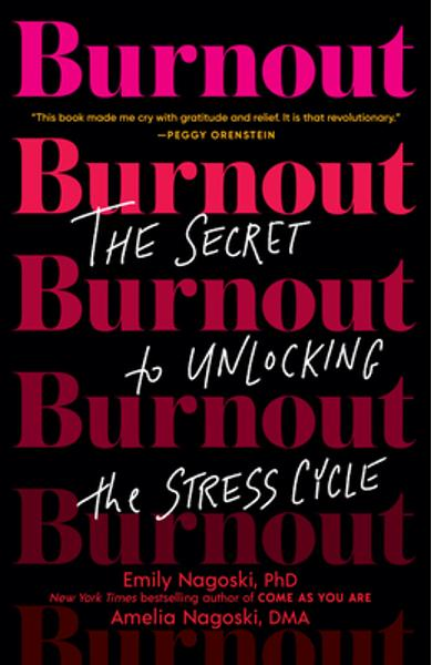 Burnout: The Secret to Unlocking the Stress Cycle - Emily Nagoski