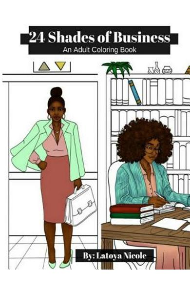 24 Shades of Business: An Adult Coloring Book - Latoya Nicole