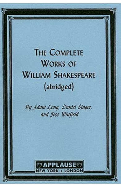 The Complete Works of William Shakespeare: (abridged) - Adam Long