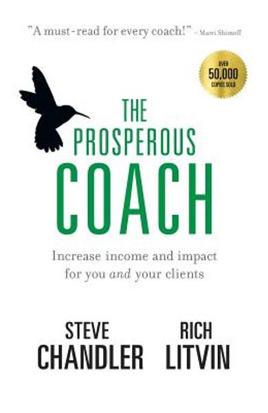 The Prosperous Coach: Increase Income and Impact for You and Your Clients - Steve Chandler