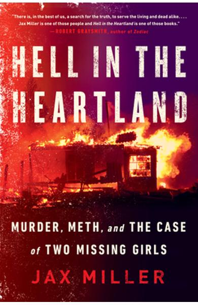Hell in the Heartland: Murder, Meth, and the Case of Two Missing Girls - Jax Miller