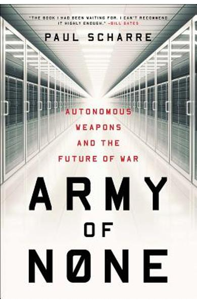 Army of None: Autonomous Weapons and the Future of War - Paul Scharre