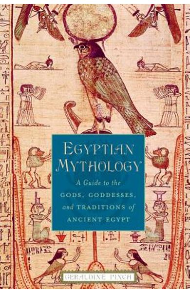 Egyptian Mythology: A Guide to the Gods, Goddesses, and Traditions of Ancient Egypt - Geraldine Pinch