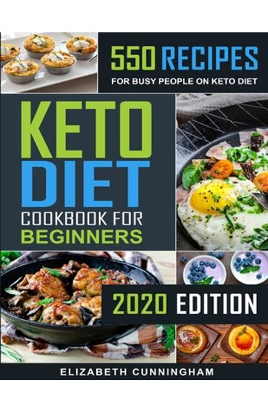 Keto Diet Cookbook For Beginners: 550 Recipes For Busy People on Keto Diet - Elizabeth Cunningham