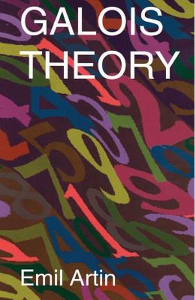 Galois Theory: Lectures Delivered at the University of Notre Dame by Emil Artin (Notre Dame Mathematical Lectures, Number 2) - Emil Artin