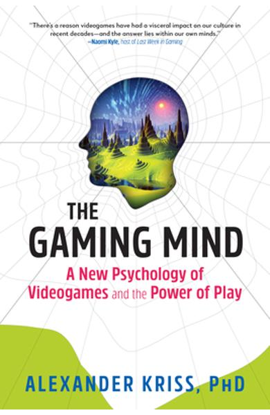The Gaming Mind: A New Psychology of Videogames and the Power of Play - Alexander Kriss
