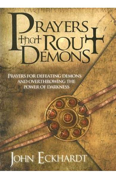 Prayers That Rout Demons: Prayers for Defeating Demons and Overthrowing the Power of Darkness - John Eckhardt