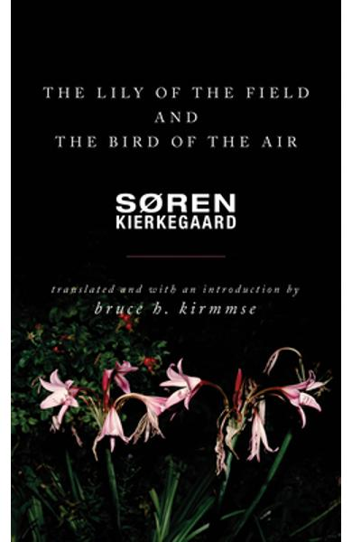 The Lily of the Field and the Bird of the Air: Three Godly Discourses - Soren Kierkegaard