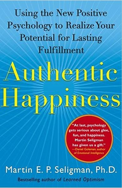 Authentic Happiness: Using the New Positive Psychology to Realize Your Potential for Lasting Fulfillment - Martin E. P. Seligman