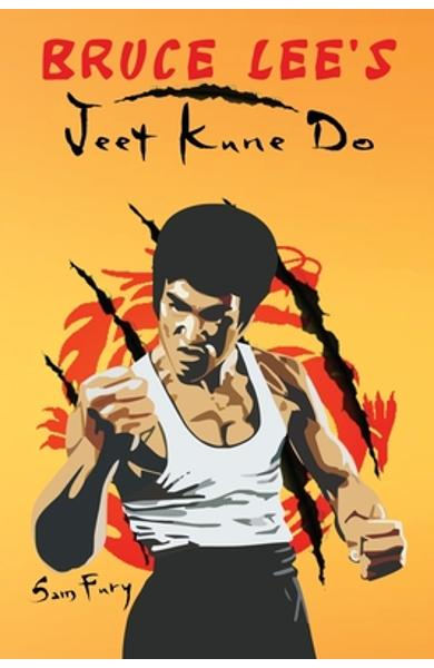 Bruce Lee's Jeet Kune Do: Jeet Kune Do Techniques and Fighting Strategy - Sam Fury