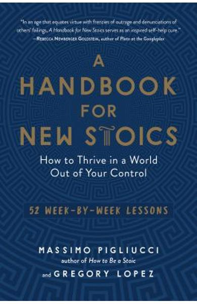 A Handbook for New Stoics: How to Thrive in a World Out of Your Control--52 Week-By-Week Lessons - Massimo Pigliucci
