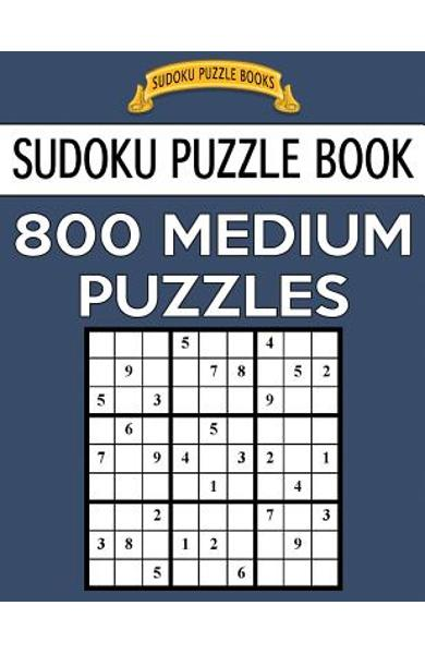Sudoku Puzzle Book, 800 MEDIUM Puzzles: Single Difficulty Level For No Wasted Puzzles - Sudoku Puzzle Books