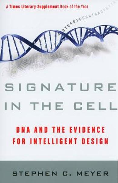 Signature in the Cell: DNA and the Evidence for Intelligent Design - Stephen C. Meyer