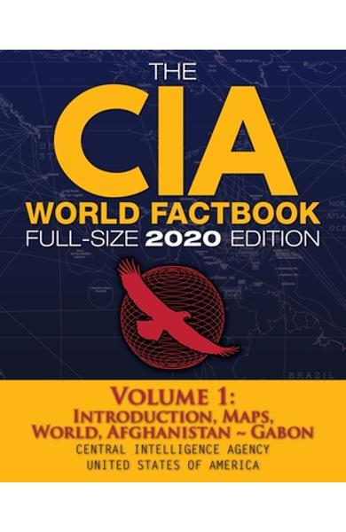 The CIA World Factbook Volume 1 - Full-Size 2020 Edition: Giant Format, 600+ Pages: The #1 Global Reference, Complete & Unabridged - Vol. 1 of 3, Intr - Central Intelligence Agency