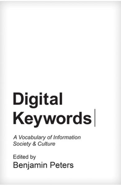 Digital Keywords: A Vocabulary of Information Society and Culture - Benjamin Peters
