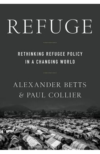 Refuge: Rethinking Refugee Policy in a Changing World - Paul Collier