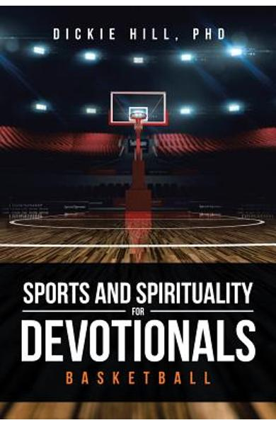 Basketball (Sports and Spirituality for Devotionals) - Dickie Hill Phd
