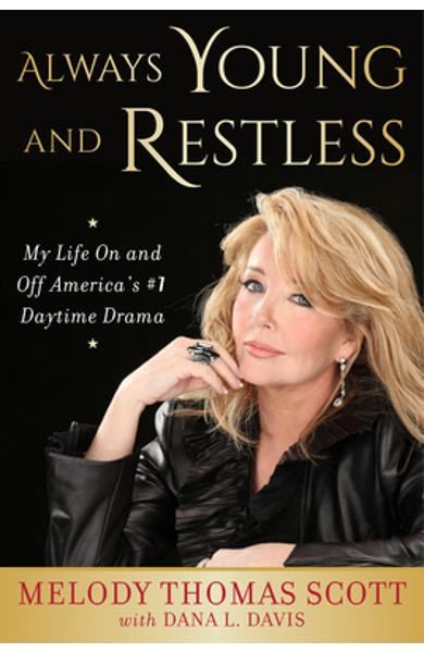 Always Young and Restless: My Life on and Off America's #1 Daytime Drama - Melody Thomas Scott