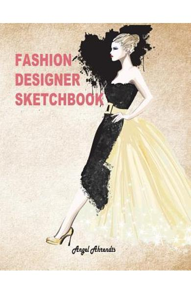 Fashion Designer Sketchbook: Women Figure Sketch Different Posed Template Will Easily Create Your Fashion Styles (Fashion Sketch) - Angel Ahrendts
