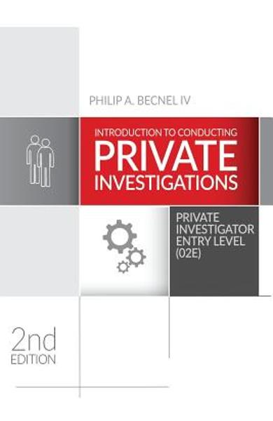 Introduction to Conducting Private Investigations: Private Investigator Entry Level (02E) (2018 Edition) - Philip A. Becnel Iv