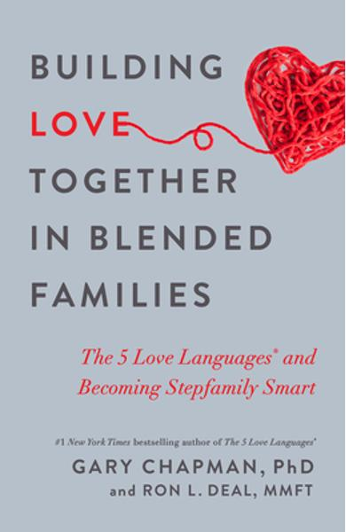 Building Love Together in Blended Families: The 5 Love Languages and Becoming Stepfamily Smart - Gary Chapman