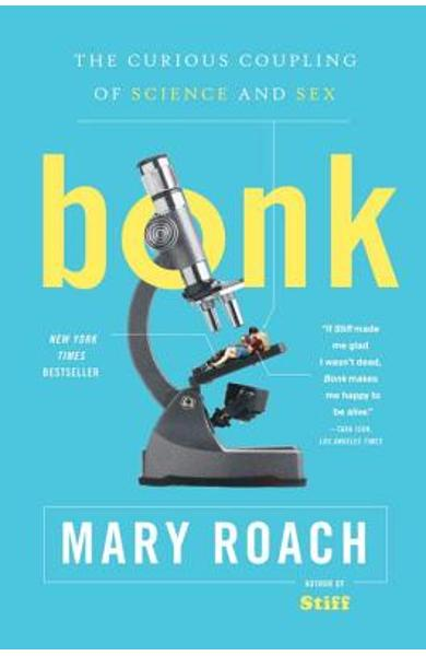 Bonk: The Curious Coupling of Science and Sex - Mary Roach