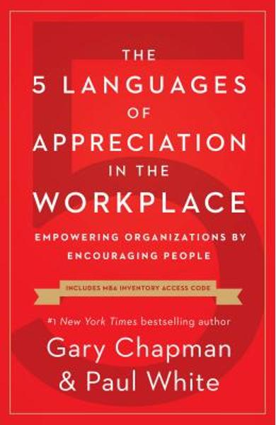 The 5 Languages of Appreciation in the Workplace: Empowering Organizations by Encouraging People - Gary Chapman