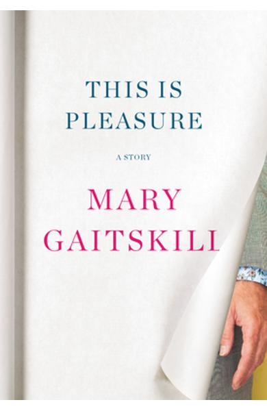 This Is Pleasure: A Story - Mary Gaitskill