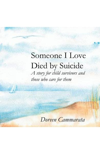 Someone I Love Died by Suicide: A Story for Child Survivors and Those Who Care for Them - Doreen T. Cammarata