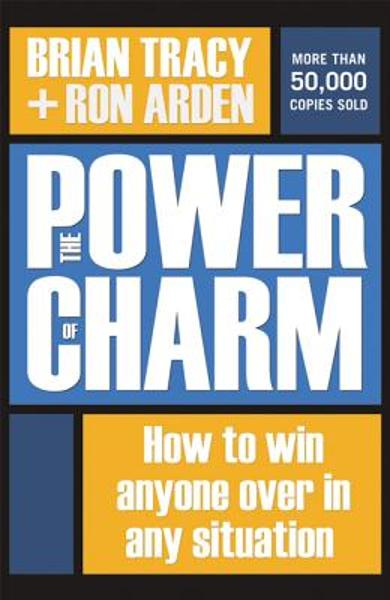The Power of Charm: How to Win Anyone Over in Any Situation - Brian Tracy