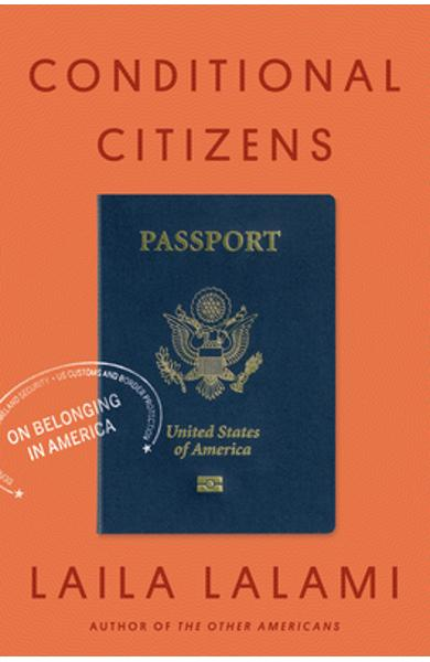 Conditional Citizens: On Belonging in America - Laila Lalami