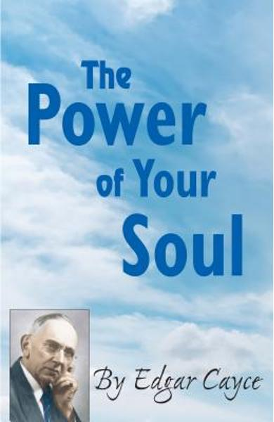 The Power of Your Soul - Edgar Cayce