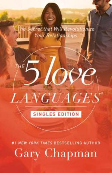The 5 Love Languages Singles Edition: The Secret That Will Revolutionize Your Relationships - Gary Chapman