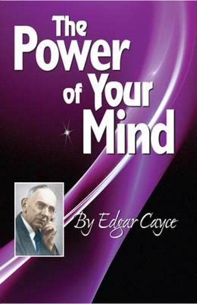 The Power of Your Mind: An Edgar Cayce Series Title - Edgar Cayce