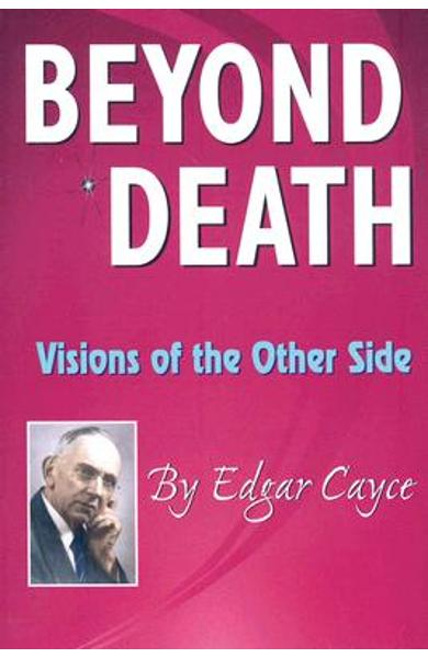 Beyond Death: Visions of the Other Side - Edgar Cayce