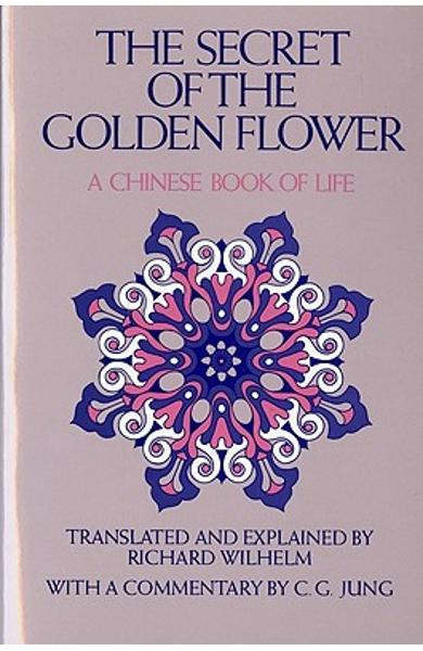 The Secret of the Golden Flower: A Chinese Book of Life - Richard Wilhelm