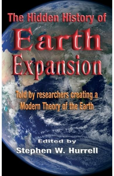 The Hidden History of Earth Expansion: Told by researchers creating a Modern Theory of the Earth - Stephen William Hurrell