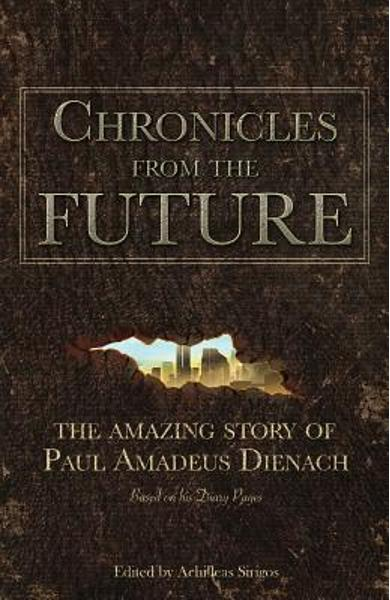 Chronicles From The Future: The amazing story of Paul Amadeus Dienach - Achilleas Sirigos