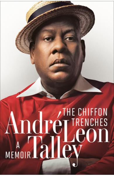 The Chiffon Trenches: A Memoir - Andr� Leon Talley